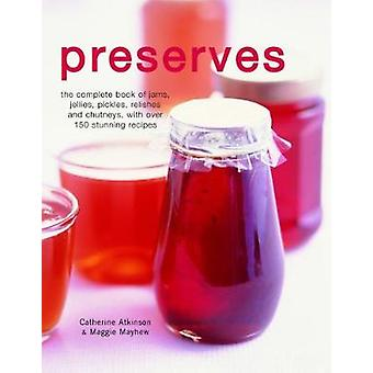 Preserves - The complete book of jams - jellies - pickles - relishes a