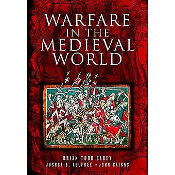 Warfare in the Medieval World by Brian Todd - Joshua B. Alfee - John