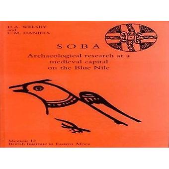 Soba - Archaeological Research at a Mediaeval Capital on the Blue Nile