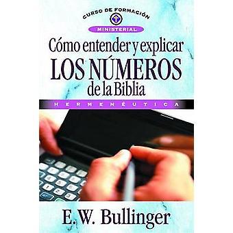 Como Entender y Explicar los Numeros de la Biblia by E W Bullinguer -