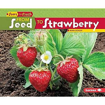 From Seed to Strawberry by Mari C Schuh - 9781512413007 Book