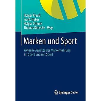 Marken und Sport  Aktuelle Aspekte der Markenfhrung im Sport und mit Sport by Preu & Holger