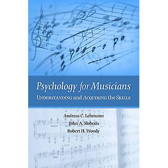 Psychology for Musicians - Understanding and Acquiring the Skills by A