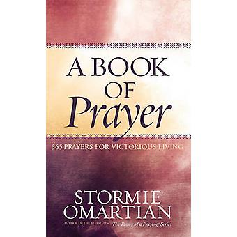 A Book of Prayer - 365 Prayers for Victorious Living by Stormie Omarti