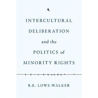 Intercultural Deliberation and the Politics of Minority Rights by Int