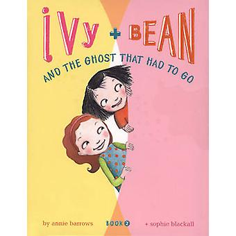Ivy and Bean and Ghost Had to Go - Bk. 2 by Annie Barrows - Sophie Bla