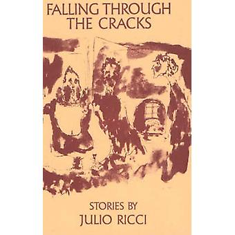 Falling Through the Cracks - Selected Stories of Julio Ricci by Julio
