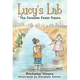 The Colossal Fossil Fiasco - Lucy's Lab #3 by Michelle Houts - 9781510
