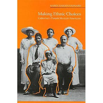 Making Ethnic Choices - California's Punjabi Mexican Americans by Kare