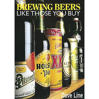 Brewing Beers Like Those You Buy by Dave Line - Roy Ekins - 978185486