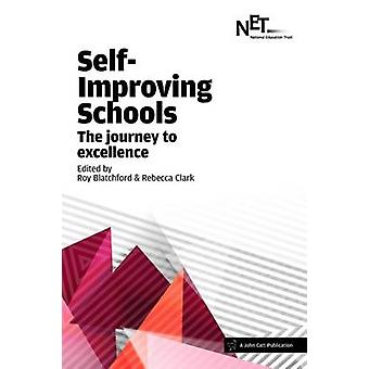Self-Improving Schools - The Journey to Excellence by Roy Blatchford -
