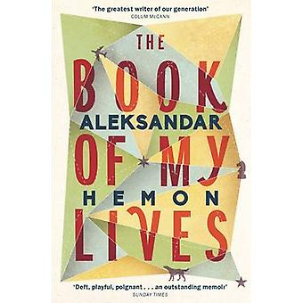 The Book of My Lives (Main Market Ed.) by Aleksandar Hemon - 97814472