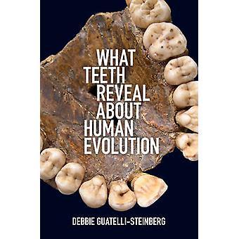 Co zęby Reveal o ewolucji człowieka przez Debbie Guatelli-Steinberg