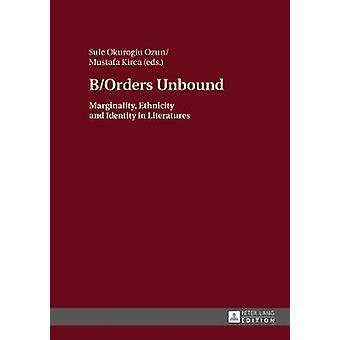 B/Orders Unbound - Marginality - Ethnicity and Identity in Literatures