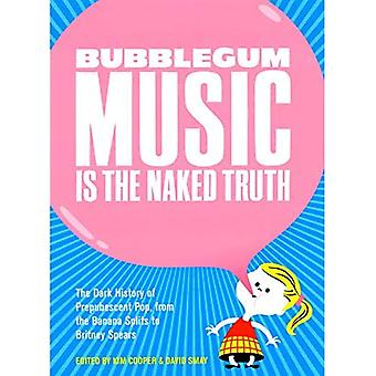 Bubblegum Music is the Naked Truth: The Dark History of Prepubescent Pop from the Banana Splits to Britney Spears