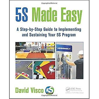 5S Made Easy: A Step-by-Step Guide to Implementing and Sustaining Your 5S Program