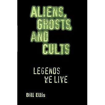 Aliens, Ghosts, and Cults: Legends We Live