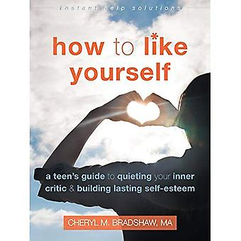 How to Like Yourself: A Teen's Guide to Quieting Your Inner Critic and Building Lasting Self-Esteem - Instant Help Solutions (Paperback)