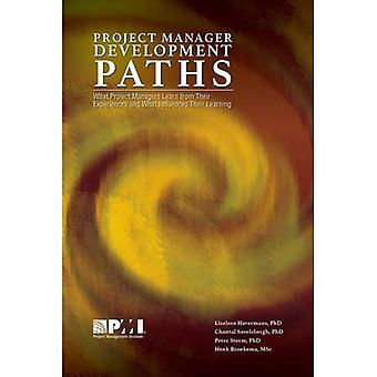 Project Manager Development Paths: What Project Managers Learn from Their Experiences and What Influences Their...