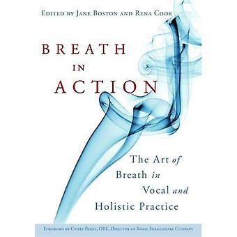 Atem in Aktion: die Kunst des Atems in der Vokal- und ganzheitliche Praxis