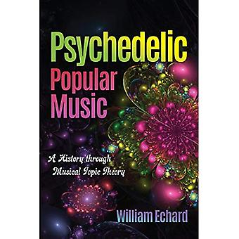 Psychedelic Popular Music: A History Through Musical Topic Theory (Musical Meaning & Interpretation)