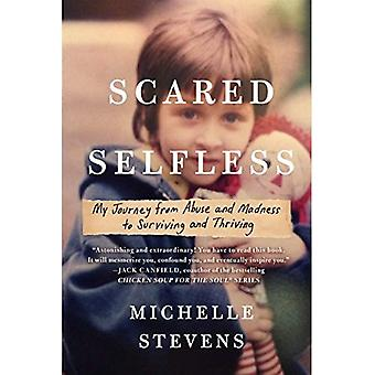 Scared Selfless: My Journey� from Abuse and Madness to� Surviving and Thriving
