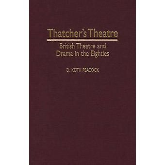 Thatchers Theatre British Theatre and Drama in the Eighties by Peacock & D. Keith