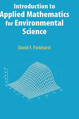 Introduction to Applied Mathematics for EnvironHommestal Science by Parkhurst & David F.