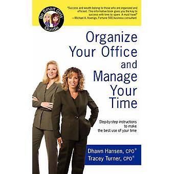 Organize Your Office and Manage Your TimeA Be Smart Girls Guide by Hansen & Dhawn