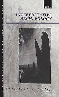Interpretative Archaeology by Tilley & Christopher