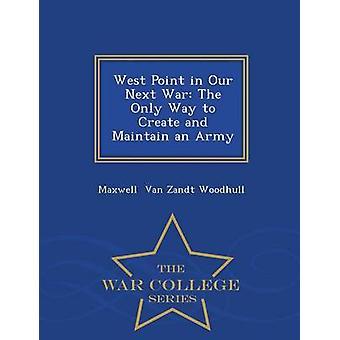 West Point in unserem nächsten Krieg die einzige Möglichkeit zur Schaffung und Erhaltung einer Army War College-Serie von Van Zandt Woodhull & Maxwell