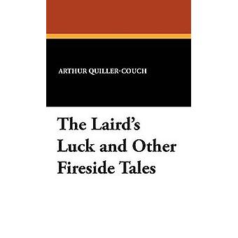 The Lairds Luck and Other Fireside Tales by QuillerCouch & Arthur