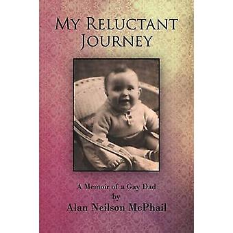 My Reluctant Journey A Memoir of a Gay Dad by McPhail & Alan Neilson