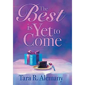 The Best Is Yet to Come by Alemany & Tara R.