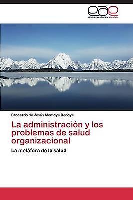 La administracin y los problemas de salud organizacional by Montoya Bedoya Brovoituredo de Jess