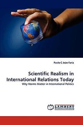 Scientific Realism in International Relations Today by Faria & Paulo C Joo