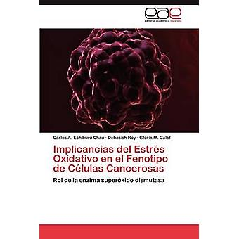 Implicancias del Estrs Oxidativo en el Fenotipo de Clulas Cancerosas by Echibur Chau Carlos A.