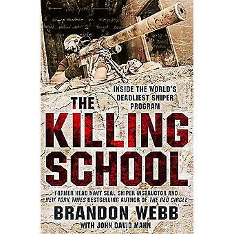 The Killing School - Inside the World's Deadliest Sniper Program by Br