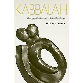 Kabbalah - A Neurocognitive Approach to Mystical Experiences by Shahar