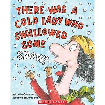 There Was a Cold Lady Who Swallowed Some Snow by Lucille Colandro - J