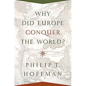 Why Did Europe Conquer the World? by Philip T. Hoffman - 978069117584
