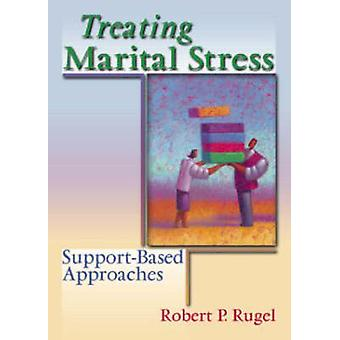 Treating Marital Stress - Support-Based Approaches by Robert P. Rugel