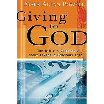 Giving to God - The Bible's Good News About Living a Generous Life by