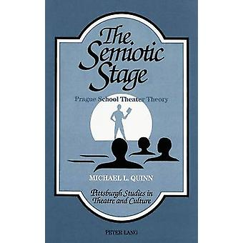 The Semiotic Stage - Prague School Theater Theory by Michael L. Quinn