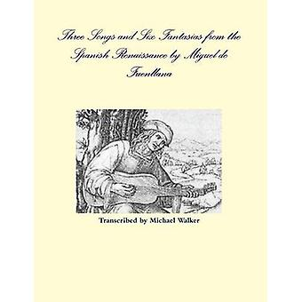 Three Songs and Six Fantasias from the Spanish Renaissance by Miguel
