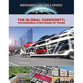 The Global Community - Techniques & Strategies of Trade by Daniel E Ha