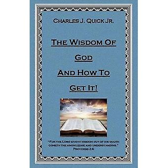 The Wisdom of God and How to Get It by Charles J Quick - 978148359635