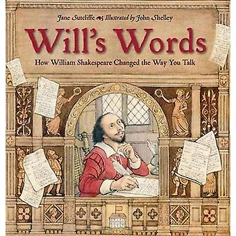 Will's Words - How William Shakespeare Changed the Way You Talk by Jan