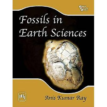 Fossils in Earth Sciences by Anis Kumar Ray - 9788120334328 Book