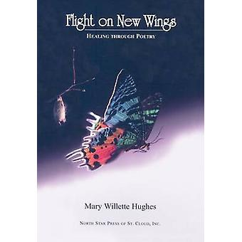 Flight on New Wings - Healing Through Poetry by Mary Willette Hughes -